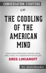 The Coddling Of The American Mind How Good Intentions And Bad Ideas Are Setting Up A Generation For Failure By Greg Lukianoff Conversation Starters