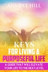 Keys For Living A Purposeful Life A Guide That Will Elevate Your Life To The Next  Level