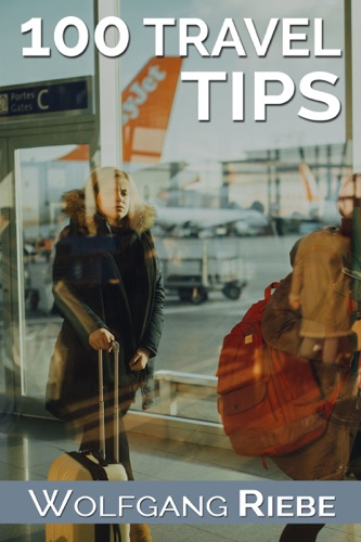 Wolfgang Riebe - 100 Travel Tips