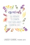 Essentials 50 Answers To Common Questions About Essential Oils