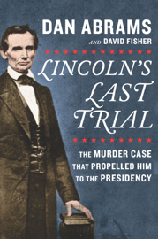Lincoln's Last Trial: The Murder Case That Propelled Him to the Presidency book