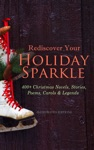 Rediscover Your Holiday Sparkle 400 Christmas Novels Stories Poems Carols  Legends Illustrated Edition
