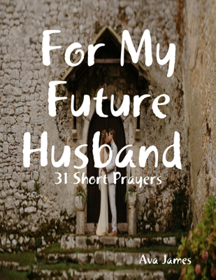 For My Future Husband 31 Short Prayers - Ava James book