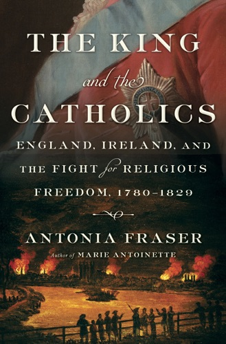 Antonia Fraser - The King and the Catholics