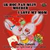 Ik Hou Van Mijn Moeder I Love My Mom Bilingual Dutch Childrens Book