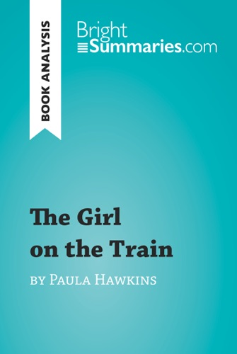 Bright Summaries - The Girl on the Train by Paula Hawkins (Book Analysis)