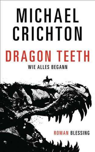 Michael Crichton - Dragon Teeth – Wie alles begann