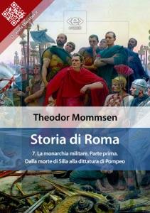 Storia di Roma. Vol. 7: La monarchia militare (Parte prima) Dalla morte di Silla alla dittatura di Pompeo Book Cover