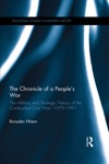 The Chronicle Of A Peoples War The Military And Strategic History Of The Cambodian Civil War 19791991