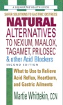 Natural Alternatives To Nexium Maalox Tagamet Prilosec  Other Acid Blockers Second Edition