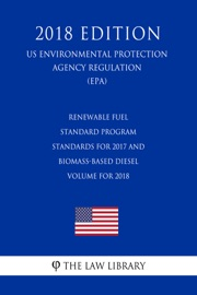 Renewable Fuel Standard Program Standards For 2017 And Biomass Based Diesel Volume For 2018 Us Environmental Protection Agency Regulation Epa 2018 Edition