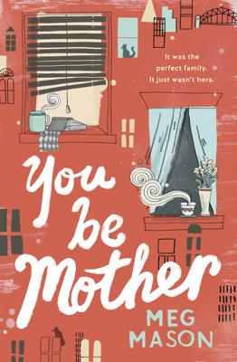 Meg Mason - You Be Mother book