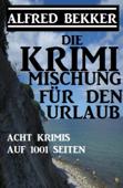 Acht Alfred Bekker Krimis auf 1001 Seiten: Die Krimi Mischung für den Urlaub