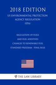 Regulation Of Fuels And Fuel Additives Changes To Renewable Fuel Standard Program Final Rule Us Environmental Protection Agency Regulation Epa 2018 Edition