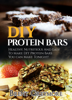 Brent Greymore - DIY Protein Bars: Healthy, Nutritious, Easy To Make DIY Protein Bar Recipes You Can Make At Home Tonight artwork