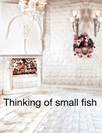 THINKING OF SMALL FISH