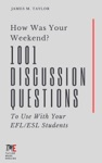 How Was Your Weekend 1001 Discussion Questions To Use With Your EFLESL Students