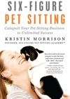 Six-Figure Pet Sitting Catapult Your Pet Sitting Business To Unlimited Success