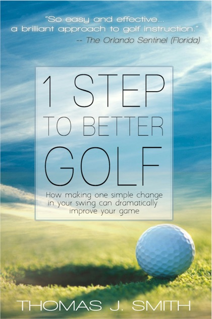 1 Step To Better Golf By Thomas J Smith On Apple Books