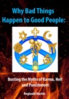 Why Bad Things Happen To Good People Busting The Myths Of Karma Hell And Punishment