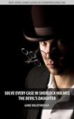 Solve Every Case in Sherlock Holmes The Devil's Daughter
