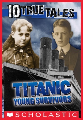 Titanic: Young Survivors (10 True Tales)