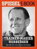 Trainer-Magier Sepp Herberger - Der WM-Sieg 1954 und die Deutschen