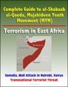 Complete Guide To Al-Shabaab Al-Qaeda Mujahideen Youth Movement MYM Terrorism In East Africa Somalia Mall Attack In Nairobi Kenya Transnational Terrorist Threat