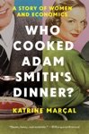 Who Cooked Adam Smiths Dinner A Story Of Women And Economics