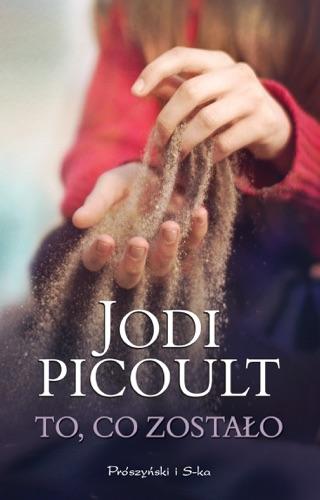 Jodi Picoult - To, co zostało