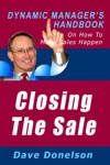 Closing The Sale The Dynamic Managers Handbook On How To Make Sales Happen