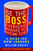 William A. Gentry Ph.D. - Be the Boss Everyone Wants to Work For artwork