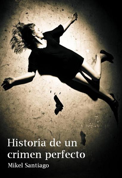 Historia de un Crimen Perfecto por Mikel Santiago