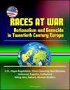 Races At War Nationalism And Genocide In Twentieth Century Europe - UN Hague Regulations Ethnic Cleansing Nazi Germany Holocaust Eugenics Euthanasia Killing Jews Balkans Bosnian Muslims