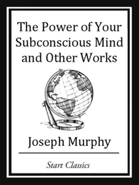 The Power of your Subconscious Mind and Other Works book