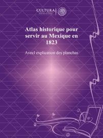 ATLAS HISTORIQUE POUR SERVIR AU MEXIQUE EN 1823