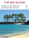 THE BIG ISLAND Hawaiis Essential Adventure Guide