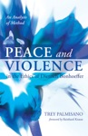 Peace And Violence In The Ethics Of Dietrich Bonhoeffer