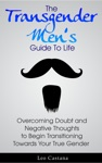 The Transgender Mens Guide To Life Overcoming Doubt And Negative Thoughts To Begin Transitioning Towards Your True Gender