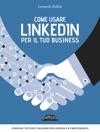 Come Usare LinkedIn Per Il Tuo Business Strategie Tattiche E Soluzioni Per Lazienda E Il Professionista