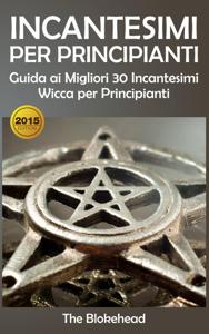 Incantesimi Per Principianti : Guida ai Migliori 30 Incantesimi Wicca per Principianti Copertina del libro
