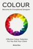 Michael Dean - Become An Exceptional Designer: Effective Colour Selection For You And Your Client artwork