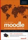 Moodle Dla Nauczycieli I Trenerw Zaplanuj Stwrz I Rozwijaj Platform E-learningow Wydanie II Rozszerzone