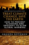 Treat Climate Change Save The Earth How To Prevent Flooding And Drought To Slow Global Warming