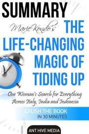 Marie Kondo's The Life Changing Magic of Tidying Up The Japanese Art of Decluttering and Organizing Summary book