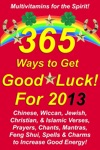 365 Ways To Get Good Luck For 2013 Chinese Wiccan Jewish Christian  Islamic Verses Prayers Chants Mantras Feng Shui Spells  Charms To Increase Good Energy