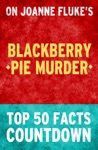 Blackberry Pie Murder Top 50 Facts Countdown