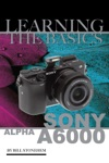 Sony Alpha A6000 Learning The Basics