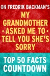 My Grandmother Asked Me To Tell You Shes Sorry Top 50 Facts Countdown