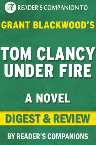 Reader's Companion - Tom Clancy Under Fire: A Novel By Grant Blackwood  Digest & Review